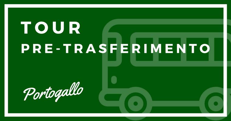 Tour Pre-Trasferimento in Portogallo